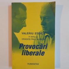 PROVOCARI LIBERALE de VALERIU STOICA IN DIALOG CU DRAGOS PAUL ALIGICA 2003 - Carte Istorie