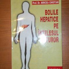 BOLILE HEPATICE PE INTELESUL TUTUROR EDITIA A III A de DR. MIRCEA CHIOTAN, 2007