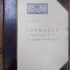 Grenoble, capitala alpilor francezi, Grenoble 1911 - Carte veche