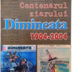 CENTENARUL ZIARULUI DIMINEATA, 1904 - 2004 de MITICA PANAITESCU, VASILE GOLBAN, GIGI TRIFU - Istorie