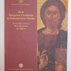 DE LA INTRUPAREA CUVANTULUI LA INDUMNEZEIREA OMULUI . ICOANE BIZANTINE SI POST - BIZANTINE DIN GRECIA, 2008 - Carti Crestinism