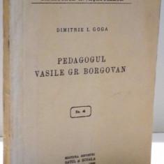 PEDAGOGUL VASILE GR. BORGOVAN de DIMITRIE I. GOGA, DEDICATIE *, 1935