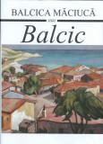 BALCICA MACIUCA - BALCIC ED.CARTONATA (CONTINE MULTE FOTOGRAFII CU REGINA MARIA)