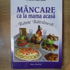 MANCARE CA LA MAMA ACASA, RETETE BATRANESTI de MARIA CRISTEA SOIMU, 2012 - Carte Retete traditionale romanesti