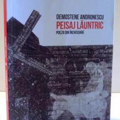 PEISAJ LAUNTRIC, POEZII DIN INCHISOARE de DEMOSTENE ANDRONESCU, 2017 - Roman