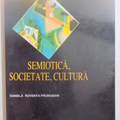 SEMIOTICA, SOCIETATE, CULTURA de DANIELA ROVENTA FRUMUSANI, 1999 - Carte Sociologie
