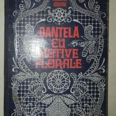 DANTELA CU MOTIVE FLORALE - ELISABETA IOSIVONI BUCURESTI - Carte Fabule