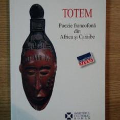 TOTEM, POEZIE FRANCOFONA DIN AFRICA SI CARAIBE, ANTOLOGIE DE RADU CARNECI, 2006
