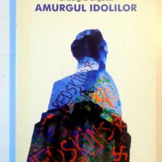 AMURGUL IDOLILOR de GHEORGHE GRIGURCU, 1999
