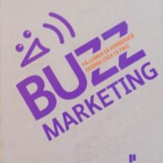 BUZZ, FA LUMEA SA VORBEASCA DESPRE CEEA CE FACI, MARKETING de MARK HUGHES, 2008 - Carte Marketing