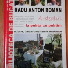 ARDEALUL LA POHTA CE POHTIM, RADU ANTON ROMAN - Carte Retete traditionale romanesti