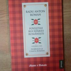 POVESTILE BUCATARIEI ROMANESTI VOL. I, DOBROGEA SI CAMPIA ROMANA, Bucuresti 2010 - Carte Retete traditionale romanesti