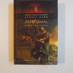 SHAKESPEARE, LUMEA-I UN TEATRU antologie conceputa si comentata de GEORGE BANU, 2010 - Carte Teatru