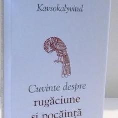 CUVINTE DESPRE RUGACIUNE SI POCAINTA de SFANTUL PORFIRIE KAVSOKALYVITUL, 2016 - Carti Crestinism