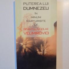 PUTEREA LUI DUMNEZEU IN MINUNI MARTURISITE de SFANTUL NICOLAE VELIMIROVICI 2008 - Carti Crestinism