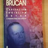 DE LA CAPITALISM LA SOCIALISM SI RETUR de SILVIU BRUCAN - Istorie