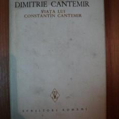 VIATA LUI CONSTANTIN CANTEMIR de DIMITRIE CANTEMIR, Bucuresti 1973 - Carte Istorie