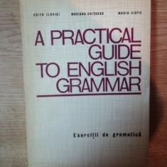 A PRACTICAL GUIDE TO ENGLISH GRAMMAR de EDITH ILOVICI, MARIANA CHITORAN, MARIA CIOFU, Bucuresti 1972 - Carte in alte limbi straine