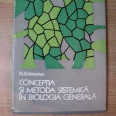 CONCEPTIA SI METODA SISTEMATICA IN BIOLOGIA GENERALA de N. BOTNARIUC, 1976 - Carte Biologie