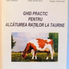 GHID PRACTIC PENTRU ALCATUIREA RATIILOR LA TAURINE de GHEORGHE BURLACU ... ANGELO CAVACHE - Carte Biologie