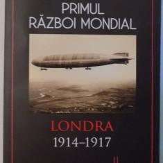 PRIMUL RAZBOI MONDIAL, LONDRA 1914-1917 de IAN CASTLE, 2017 - Istorie