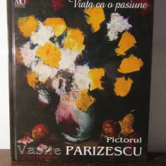 VIATA CA O PASIUNE.PICTORUL VASILE PARIZESCU - Album Pictura