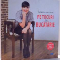 PE TOCURI IN BUCATARIE de PATRIZIA PAGLIERI, 2015 - Carte Retete traditionale romanesti