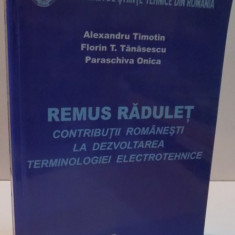 REMUS RADULET, CONTRIBUTII ROMANESTI LA DEZVOLTAREA TERMINOLOGIEI ELECTROTEHNICE, 2006 - Carti Mecanica
