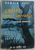 ROMAIN GARY - GROAPA BUNEI SPERANTE (ROMAN, 1946)[AUTOGRAF TRAD. GEO DUMITRESCU]