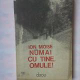 (C348) ION MOISE - NUMAI CU TINE, OMULE! - Roman
