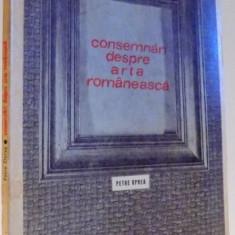 CONSEMNARI DESPRE ARTA ROMANEASCA de PETRE OPREA, 1978 - Carte Istoria artei