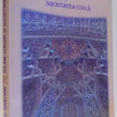 ISLAM, DIALOG SI SOCIETATE CIVILA de MOHAMMAD KHATAMI, 2001 - Carti Crestinism
