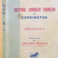 DESTINUL LORDULUI THOMSON OF CARDINGTON, SMARANDA de PRINCIPESA MARTHA BIBESCU - Roman