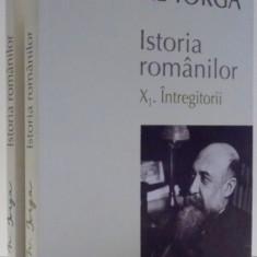 ISTORIA ROMANILOR de N. IORGA, VOL X, PARTILE I-II, 2015 - Istorie