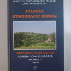ATLASUL ETNOGRAFIC ROMAN, SARBATORI SI OBICEIURI, ROMANII DIN BULGARIA, TIMOC VOL I COORDONATOR EMIL TIRCOMNICU 2011 - Carte Fabule