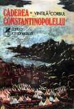 Căderea Constantinopolelui de Vintilă Corbul