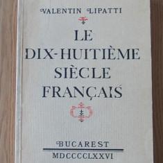LE DIX HUITIEME SIECLE FRANCAIS- VALENTIN LIPATTI - Curs Limba Franceza