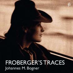 Johannes Maria Bogner - Froberger's Traces ( 1 CD ) - Muzica Clasica