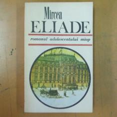 Romanul adolescentului miop M. Eliade Bucuresti 1989