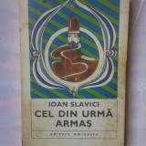 (C348) IOAN SLAVICI - CEL DIN URMA ARMAS - Roman