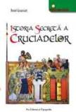 Istoria secreta a Cruciadelor  -  Ronald  Grousset