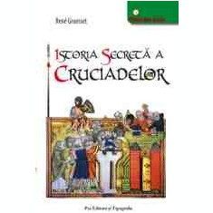 Istoria secreta a Cruciadelor - Ronald Grousset - Carte masonerie