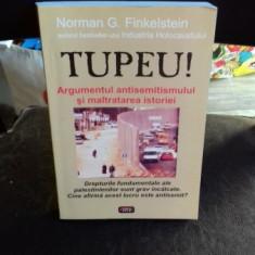 Tupeu (argumentul antisemitismului si maltratarea istoriei)-Norman G.Finkelstein - Carte Politica