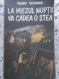 La Miezul Noptii Va Cadea O Stea - Theodor Constantin ,403537