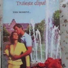 Traieste Clipa! - Sandra Brown, 403296 - Roman dragoste