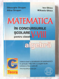 """MATEMATICA IN CONCURSURILE SCOLARE pt.clasele V-VIII - ALGEBRA"", Drugan, Ghica, Alta editura"