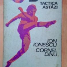 CARTE FOTBAL  TACTICA ASTAZI ION IONESCU-CORNEL DINU 1977 EDITURA SPORT-TURISM