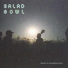 Salad Bowl - There'S A Something True ( 1 CD ) - Feliator