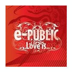 E.Public - Love Is ( 1 CD )