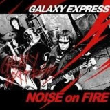 Galaxy Express - Vol.1 [Noise On Fire](Remastering Album) ( 1 CD )